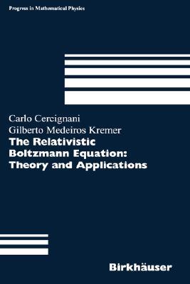 The Relativistic Boltzmann Equation: Theory and Applications (Progress in Mathematical Physics), Cercignani, Carlo; Kremer, Gilberto M.