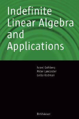 Indefinite Linear Algebra and Applications, Gohberg, Israel; Lancaster, Peter; Rodman, Leiba