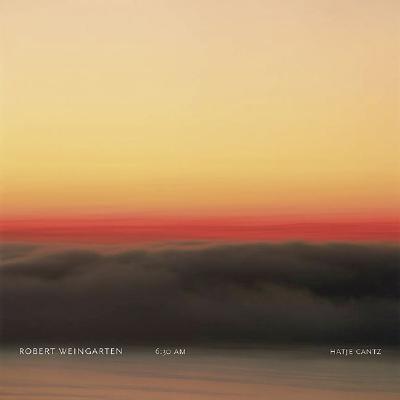 Image for Robert Weingarten: 6:30 A.M.