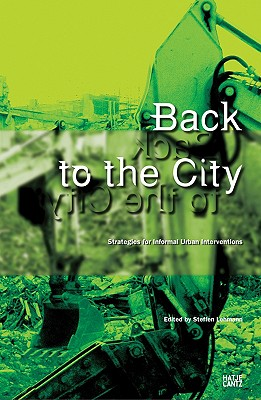 Back to the City: Strategies for Informal Urban Interventions, Steffen Lehmann (Editor)