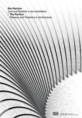 Image for The Pavilion: Pleasure & Polemics in Architecture