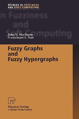 Fuzzy Graphs and Fuzzy Hypergraphs (Studies in Fuzziness and Soft Computing), Mordeson, John N.; Nair, Premchand S.