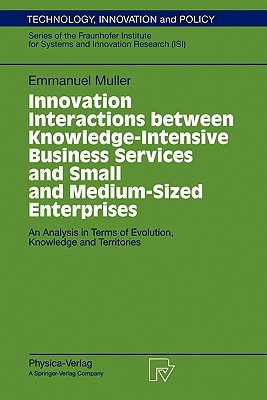 Innovation Interactions Between Knowledge-Intensive Business Services And Small And Medium-Sized Enterprises: An Analysis in Terms of Evolution, ... (Technology, Innovation and Policy (ISI)), Muller, Emmanuel