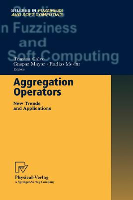 Aggregation Operators: New Trends and Applications (Studies in Fuzziness and Soft Computing)