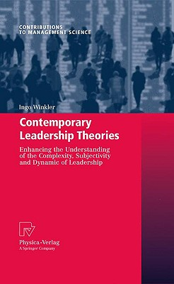 Contemporary Leadership Theories: Enhancing the Understanding of the Complexity, Subjectivity and Dynamic of Leadership (Contributions to Management Science), Winkler, Ingo