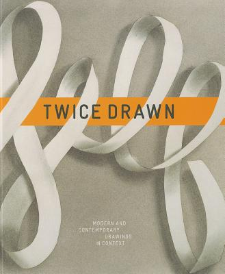 Image for Twice Drawn: Modern and Contemporary Drawings in Context
