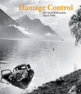 Image for Damage Control: Art and Destruction Since 1950