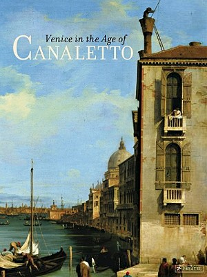 VENICE IN THE AGE OF CANALETTO, ALEXANDRA (ED LIBBY