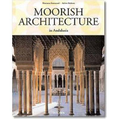 MOORISH ARCHITECTURE in Andulusia (Taschen 25th Anniversary Series), Achim Bednorz, Marianne Barrucand