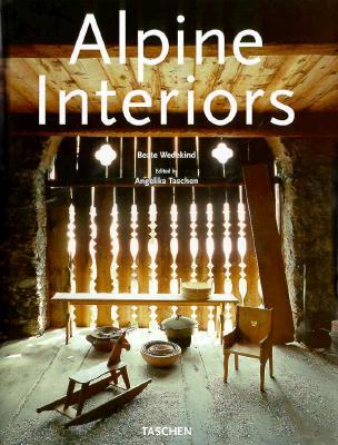 Alpine Interiors (Interiors (Taschen)) (English, French and German Edition), Wedekind, Beate