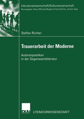 Image for Trauerarbeit der Moderne: Autorenpoetiken in der Gegenwartsliteratur (Literaturwissenschaft / Kulturwissenschaft) (German Edition)