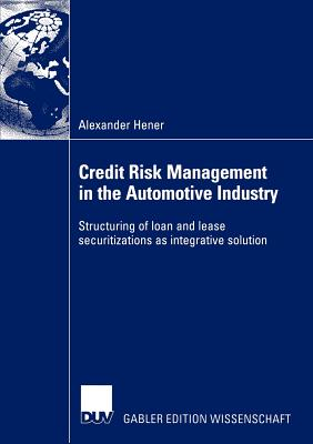 Credit Risk Management in the Automotive Industry: Structuring of loan and lease securitizations as integrative solution, Hener, Alexander