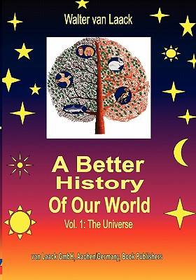 A Better History of our World, Vol.1, the Universe (German Edition), Laack, Walter van