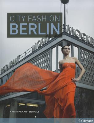 CITY FASHION BERLIN: DESIGNERS STYLES INSIDER TIPS (Ullmann), CHRISTINE BIERHALS