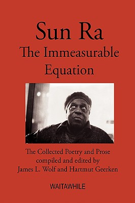 Sun Ra: The Immeasurable Equation - The Collected Poetry and Prose