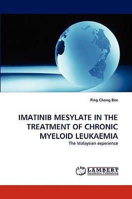 IMATINIB MESYLATE IN THE TREATMENT OF CHRONIC MYELOID LEUKAEMIA: The Malaysian experience, Bee, Ping Chong