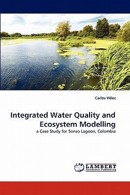 Integrated Water Quality and Ecosystem Modelling: a Case Study for Sonso Lagoon, Colombia, V�lez, Carlos