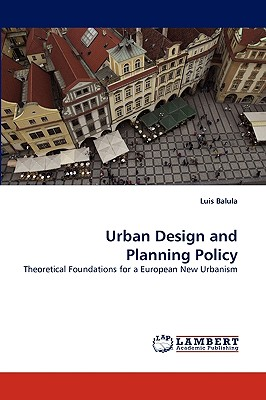 Urban Design and Planning Policy: Theoretical Foundations for a European New Urbanism, Balula, Luis