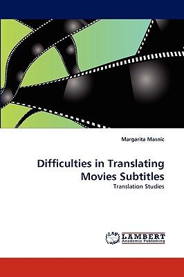 Difficulties in Translating Movies Subtitles: Translation Studies, Masnic, Margarita