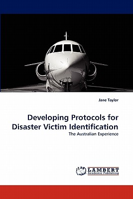 Developing Protocols for Disaster Victim Identification: The Australian Experience, Taylor, Jane