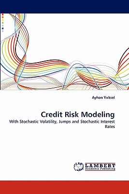 Credit Risk Modeling: With Stochastic Volatility, Jumps and Stochastic Interest Rates, Yuksel, Ayhan