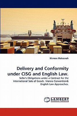 Delivery and Conformity under CISG and English Law.: Seller's Obligations under a Contract for the International Sale of Goods. Vienna Convention, Mahasneh, Nisreen