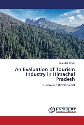 An Evaluation of Tourism Industry in Himachal Pradesh: Tourism and Development, Singh, Yoginder
