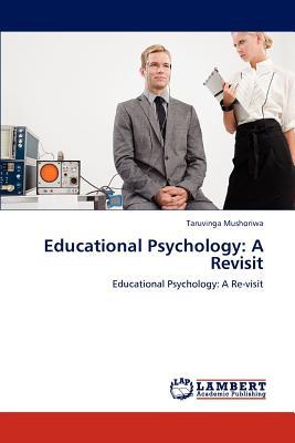 Educational Psychology: A Revisit: Educational Psychology: A Re-visit, Mushoriwa, Taruvinga