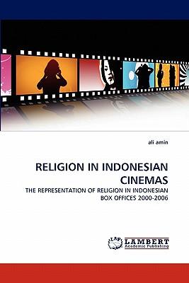 RELIGION IN INDONESIAN CINEMAS: THE REPRESENTATION OF RELIGION IN INDONESIAN BOX OFFICES 2000-2006, amin, ali