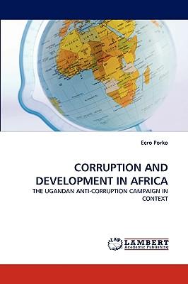 CORRUPTION AND DEVELOPMENT IN AFRICA: THE UGANDAN ANTI-CORRUPTION CAMPAIGN IN CONTEXT, Porko, Eero