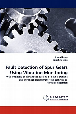 Fault Detection of Spur Gears Using Vibration Monitoring: With emphasis on dynamic modelling of gear vibrations and advanced signal processing techniques  for fault detection, Parey, Anand; Tandon, Naresh