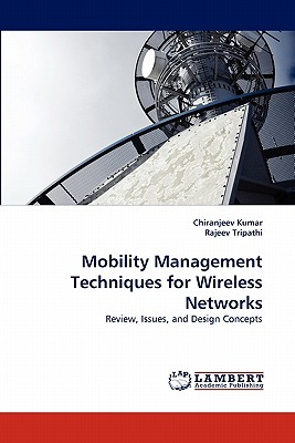 Mobility Management Techniques for Wireless Networks: Review, Issues, and Design Concepts, Kumar, Chiranjeev; Tripathi, Rajeev