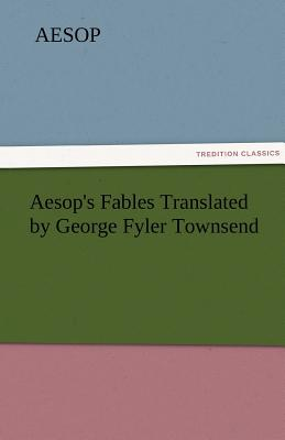 Image for Aesop's Fables Translated by George Fyler Townsend (TREDITION CLASSICS)