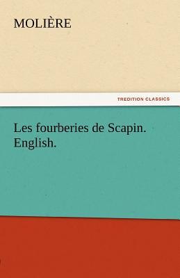Les fourberies de Scapin. English. (TREDITION CLASSICS), Moli�re