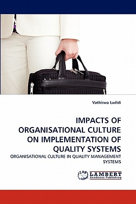 Image for IMPACTS OF ORGANISATIONAL CULTURE ON IMPLEMENTATION OF QUALITY SYSTEMS: ORGANISATIONAL CULTURE IN QUALITY MANAGEMENT SYSTEMS