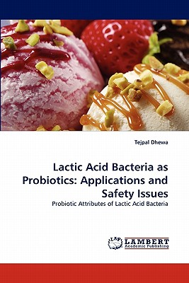 Lactic Acid Bacteria as Probiotics: Applications and Safety Issues: Probiotic Attributes of Lactic Acid Bacteria, Dhewa, Tejpal