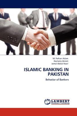 Islamic Banking in Pakistan: Behavior of Bankers, Aslam, M. Farhan; Akram, Humaira; Abdul Nasir, Jamal