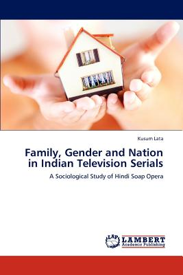 Image for Family, Gender and Nation in Indian Television Serials: A Sociological Study of Hindi Soap Opera