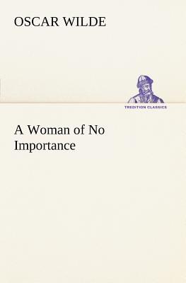 A Woman of No Importance (TREDITION CLASSICS), Wilde, Oscar