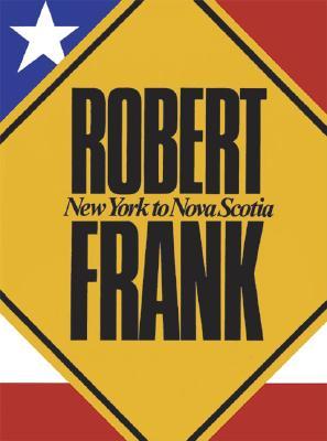 Image for Robert Frank: New York To Nova Scotia