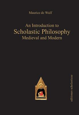 Image for An Introduction to Scholastic Philosophy: Medieval and Modern