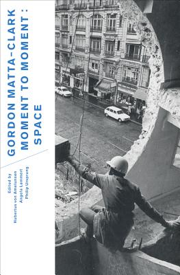 Image for Gordon Matta-Clark: Moment to Moment: Space