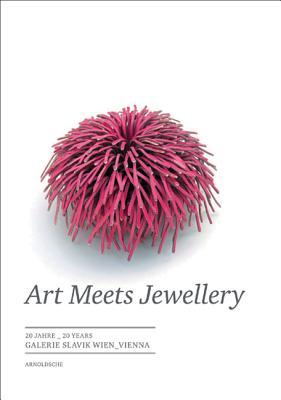 Art Meets Jewellery: 20 Years of Galerie Slavik Vienna, Holzach, Cornelie; Hoyer, Eva-Maria; Lehner, Claudia; Bollmann, Karl; Hoke, Edmund