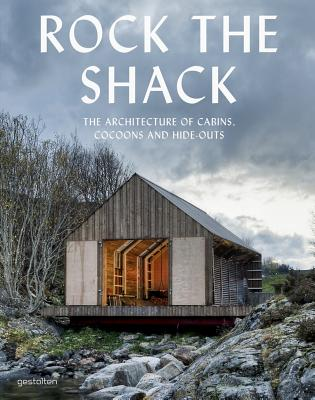 Image for Rock the Shack: The Architecture of Cabins, Cocoons and Hide-Outs