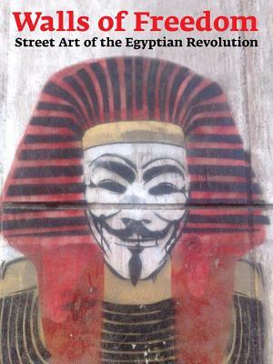Walls of Freedom: Street Art of the Egyptian Revolution, Karl, Don STONE; Hamdy, Basma