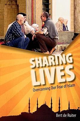 Sharing Lives: Overcoming Our Fear of Islam, de Ruiter, Bert