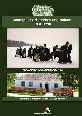 Anabaptists, Hutterites and Habans in Austria, Eichinger, Reinhold; Enzenberger, Josef F.