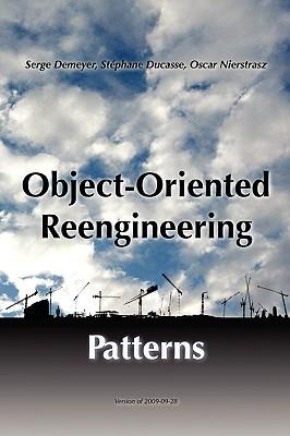 Object-Oriented Reengineering Patterns, Nierstrasz, Oscar; Ducasse, St�phane; Demeyer, Serge