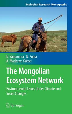 Image for The Mongolian Ecosystem Network: Environmental Issues Under Climate and Social Changes (Ecological Research Monographs)