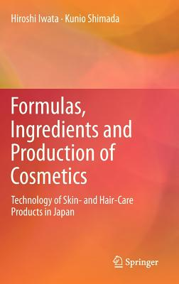 Formulas, Ingredients and Production of Cosmetics: Technology of Skin- and Hair-Care Products in Japan, Iwata, Hiroshi; Shimada, Kunio